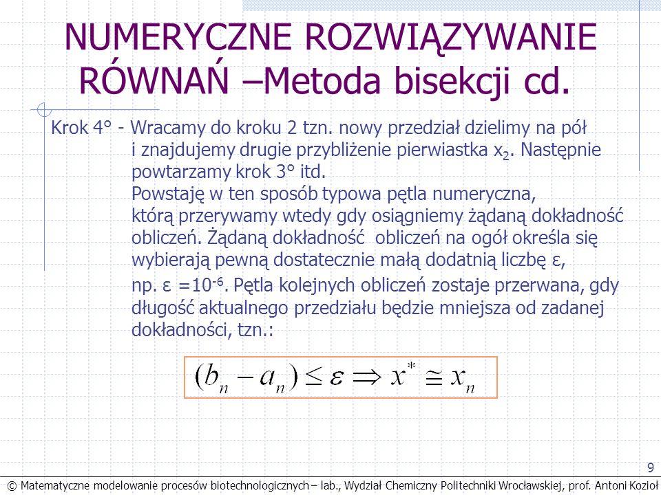© Matematyczne modelowanie procesów biotechnologicznych – lab., Wydział Chemiczny Politechniki Wrocławskiej, prof. Antoni Kozioł 9 NUMERYCZNE ROZWIĄZY