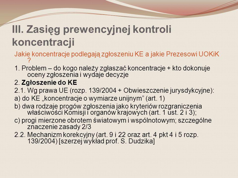 III. Zasięg prewencyjnej kontroli koncentracji Jakie koncentracje podlegają zgłoszeniu KE a jakie Prezesowi UOKiK ? 1. Problem – do kogo należy zgłasz