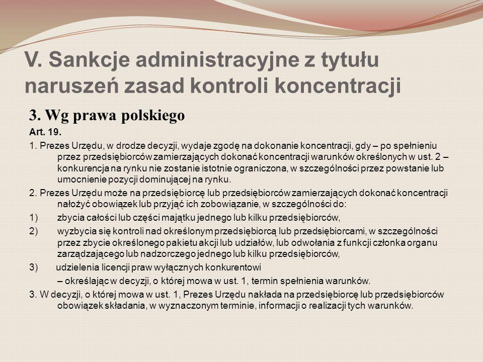 V. Sankcje administracyjne z tytułu naruszeń zasad kontroli koncentracji 3. Wg prawa polskiego Art. 19. 1. Prezes Urzędu, w drodze decyzji, wydaje zgo
