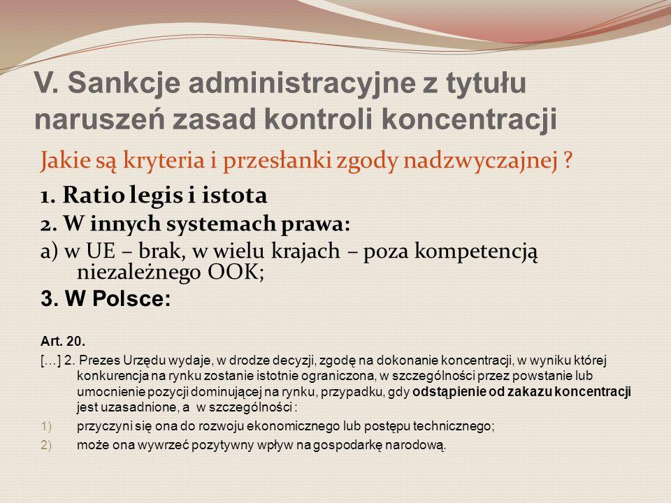 V. Sankcje administracyjne z tytułu naruszeń zasad kontroli koncentracji Jakie są kryteria i przesłanki zgody nadzwyczajnej ? 1. Ratio legis i istota