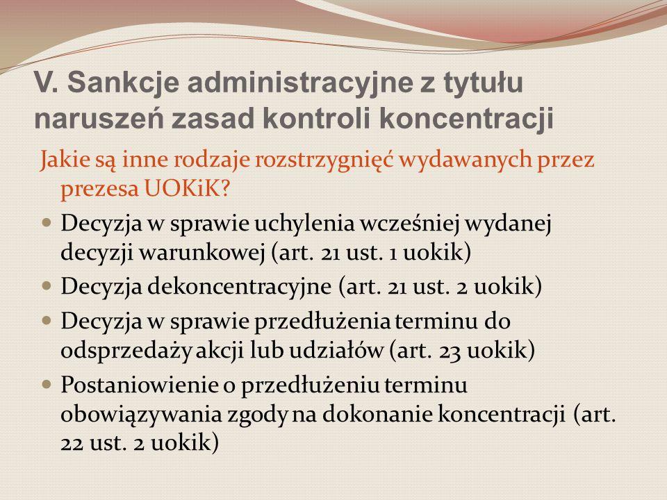 V. Sankcje administracyjne z tytułu naruszeń zasad kontroli koncentracji Jakie są inne rodzaje rozstrzygnięć wydawanych przez prezesa UOKiK? Decyzja w
