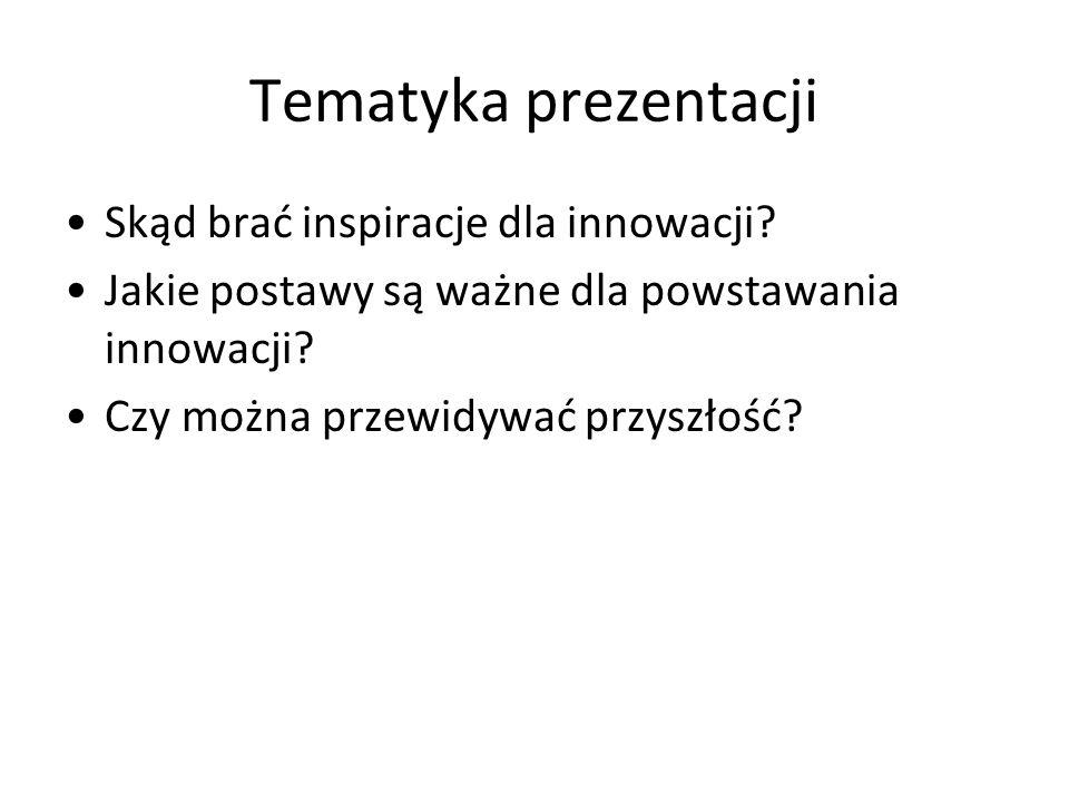 Tematyka prezentacji Skąd brać inspiracje dla innowacji.