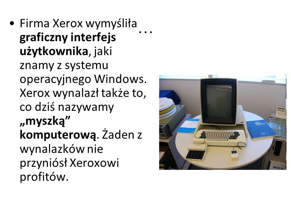 … Firma Xerox wymyśliła graficzny interfejs użytkownika, jaki znamy z systemu operacyjnego Windows.