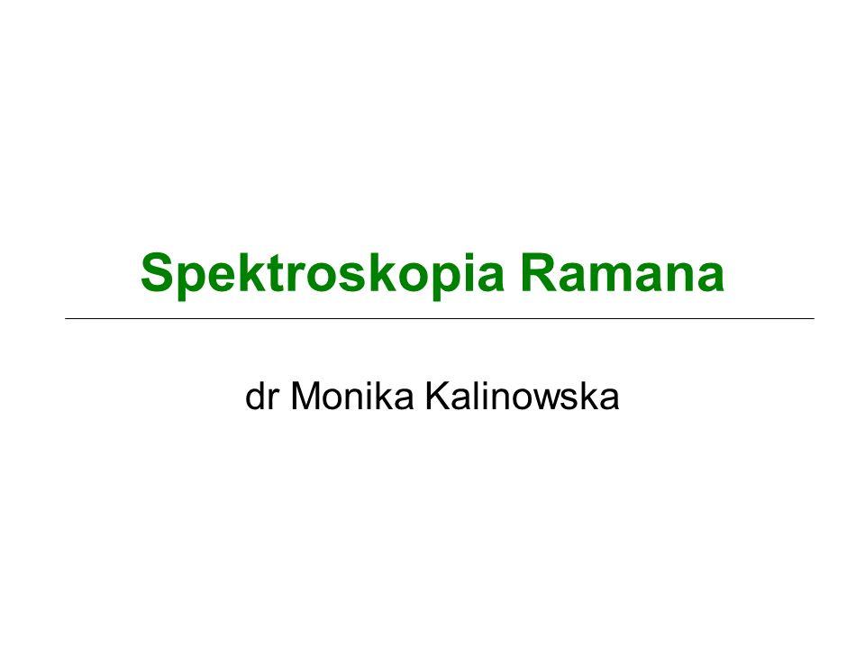 Spektroskopia Ramana dr Monika Kalinowska