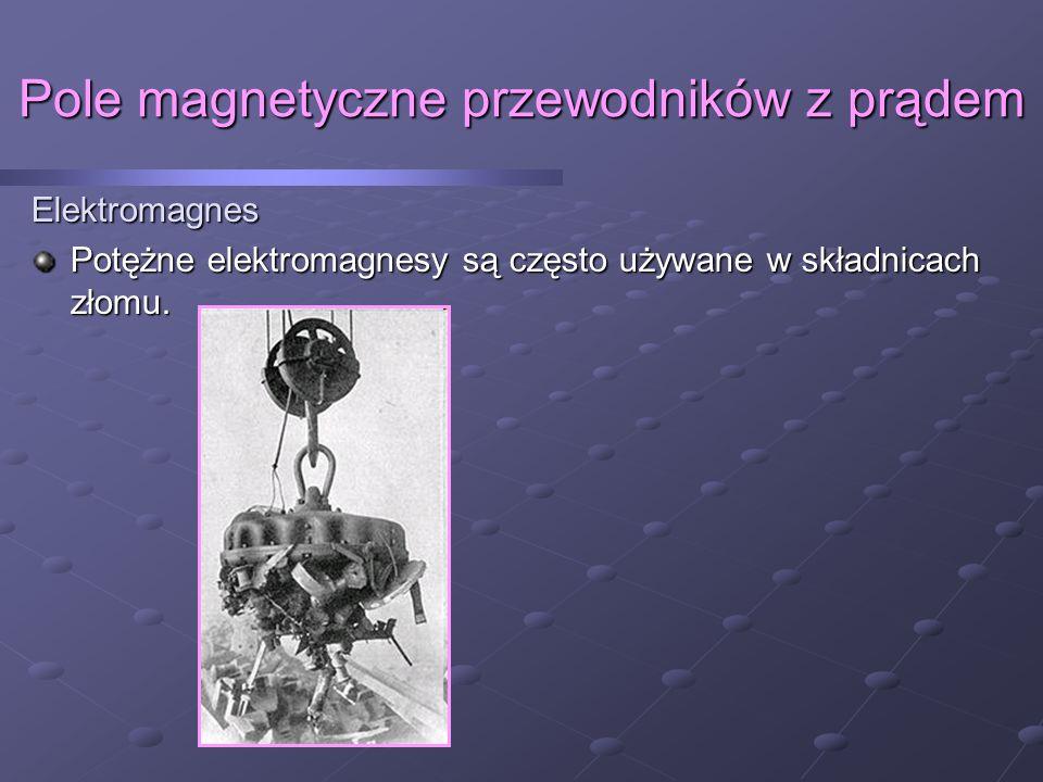 Pole magnetyczne przewodników z prądem Elektromagnes Potężne elektromagnesy są często używane w składnicach złomu.