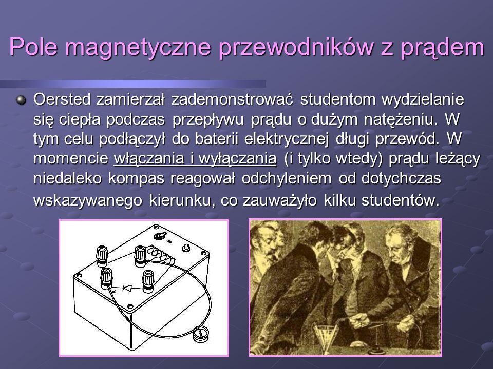 Pole magnetyczne przewodników z prądem Oersted zamierzał zademonstrować studentom wydzielanie się ciepła podczas przepływu prądu o dużym natężeniu.