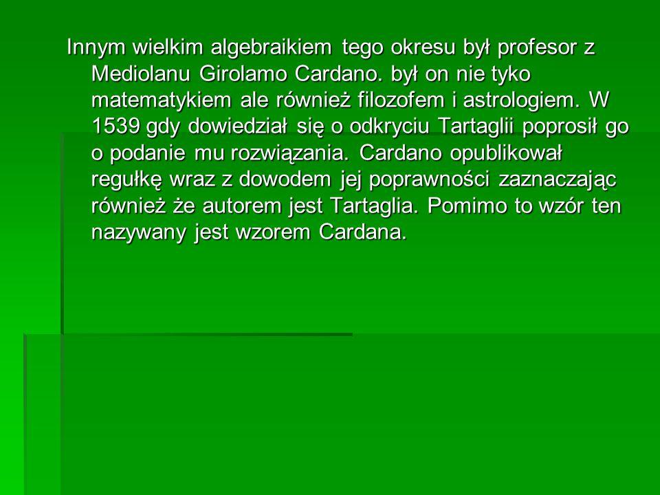 Innym wielkim algebraikiem tego okresu był profesor z Mediolanu Girolamo Cardano.