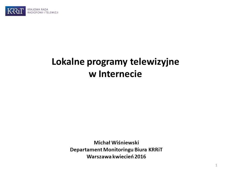 Lokalne programy telewizyjne w Internecie Michał Wiśniewski Departament Monitoringu Biura KRRiT Warszawa kwiecień 2016 1
