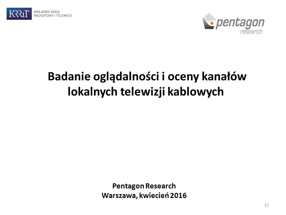 Badanie oglądalności i oceny kanałów lokalnych telewizji kablowych 17 Pentagon Research Warszawa, kwiecień 2016