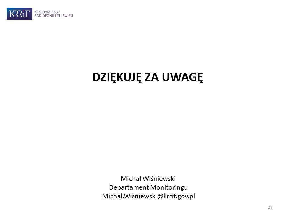 Michał Wiśniewski Departament Monitoringu Michal.Wisniewski@krrit.gov.pl DZIĘKUJĘ ZA UWAGĘ 27