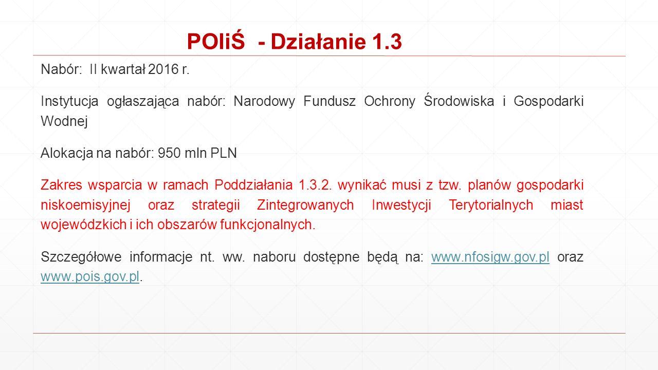 POIiŚ - Działanie 1.3 Nabór: II kwartał 2016 r.