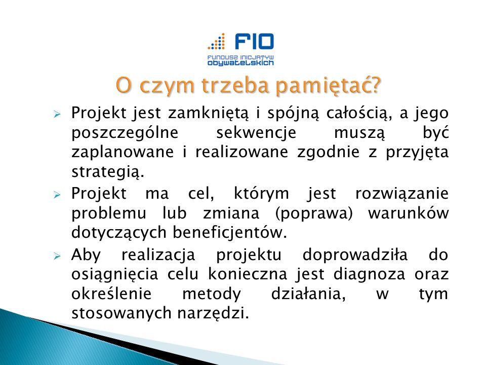  Projekt jest zamkniętą i spójną całością, a jego poszczególne sekwencje muszą być zaplanowane i realizowane zgodnie z przyjęta strategią.  Projekt