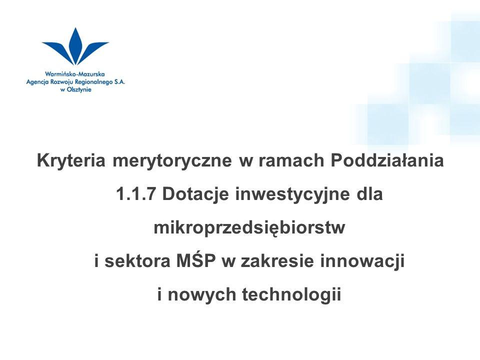 Kryteria merytoryczne w ramach Poddziałania 1.1.7 Dotacje inwestycyjne dla mikroprzedsiębiorstw i sektora MŚP w zakresie innowacji i nowych technologii