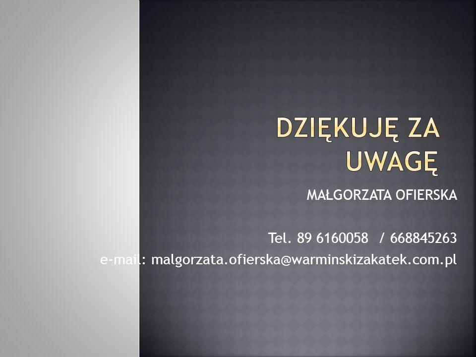 MAŁGORZATA OFIERSKA Tel. 89 6160058 / 668845263 e-mail: malgorzata.ofierska@warminskizakatek.com.pl