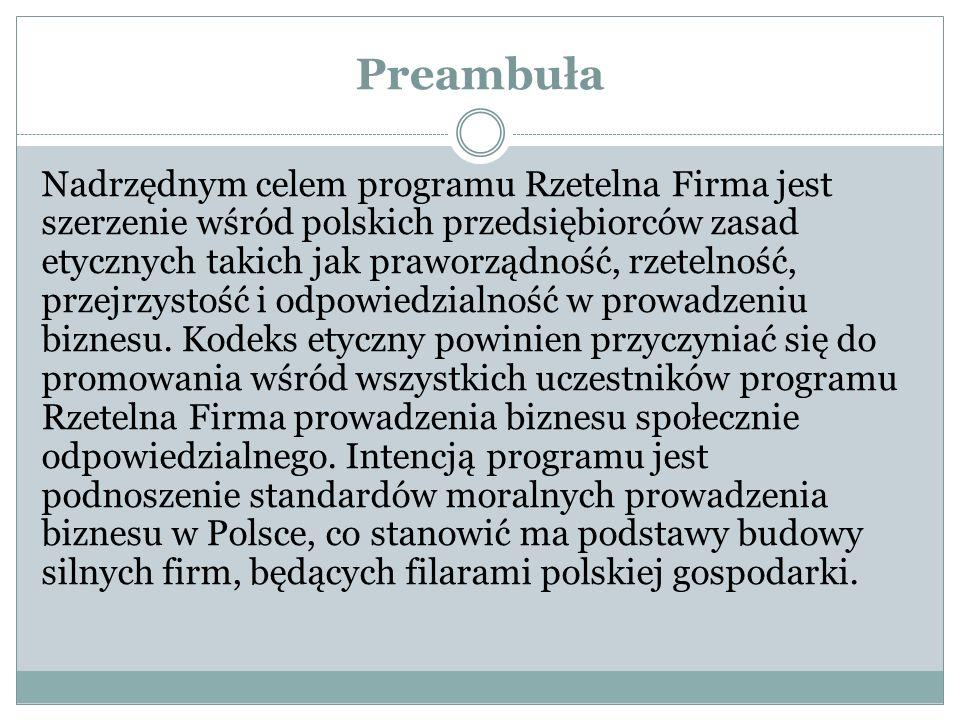 Preambuła Nadrzędnym celem programu Rzetelna Firma jest szerzenie wśród polskich przedsiębiorców zasad etycznych takich jak praworządność, rzetelność,