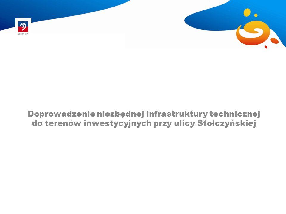 Doprowadzenie niezbędnej infrastruktury technicznej do terenów inwestycyjnych przy ulicy Stołczyńskiej