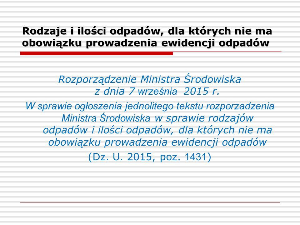 Rodzaje i ilości odpadów, dla których nie ma obowiązku prowadzenia ewidencji odpadów Rozporządzenie Ministra Środowiska z dnia 7 września 2015 r.