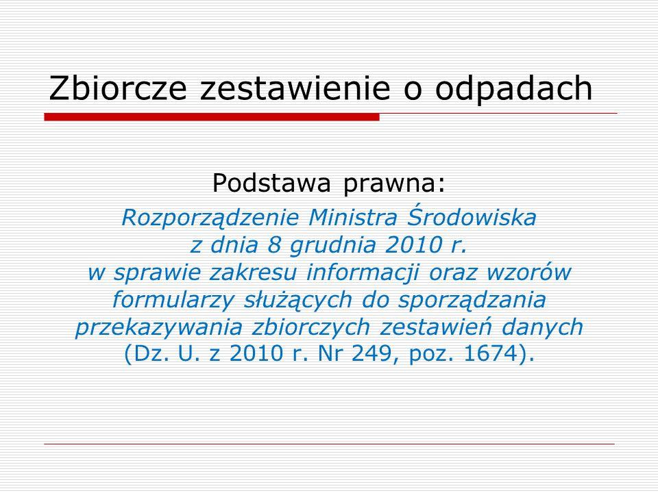Zbiorcze zestawienie o odpadach Podstawa prawna: Rozporządzenie Ministra Środowiska z dnia 8 grudnia 2010 r.