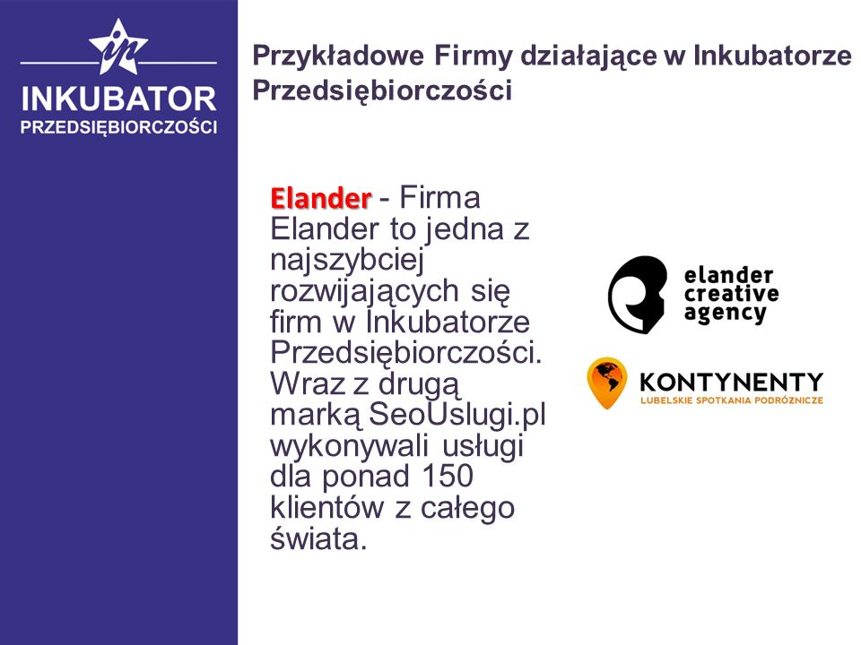 Elander Elander - Firma Elander to jedna z najszybciej rozwijających się firm w Inkubatorze Przedsiębiorczości.