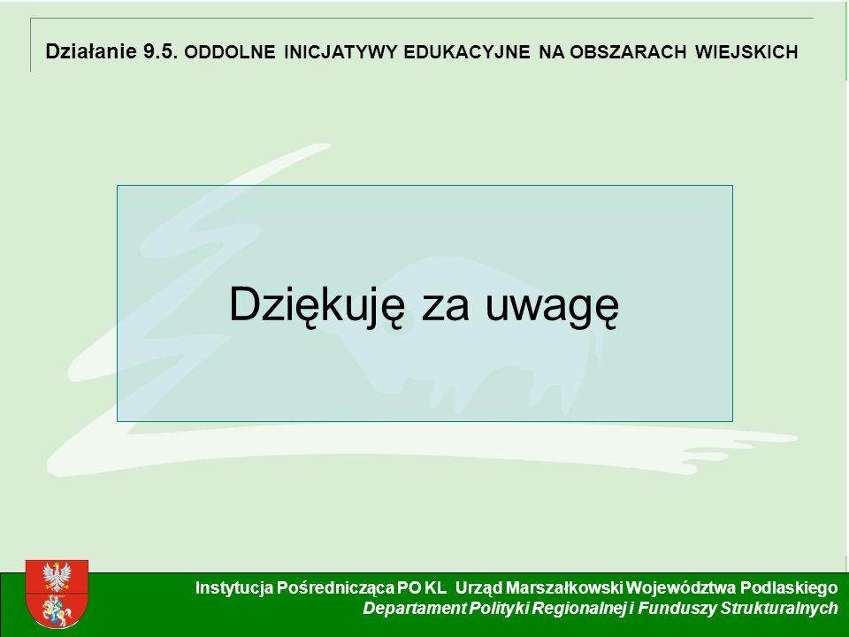 16 Instytucja Pośrednicząca PO KL Urząd Marszałkowski Województwa Podlaskiego Departament Polityki Regionalnej i Funduszy Strukturalnych Działanie 9.5.