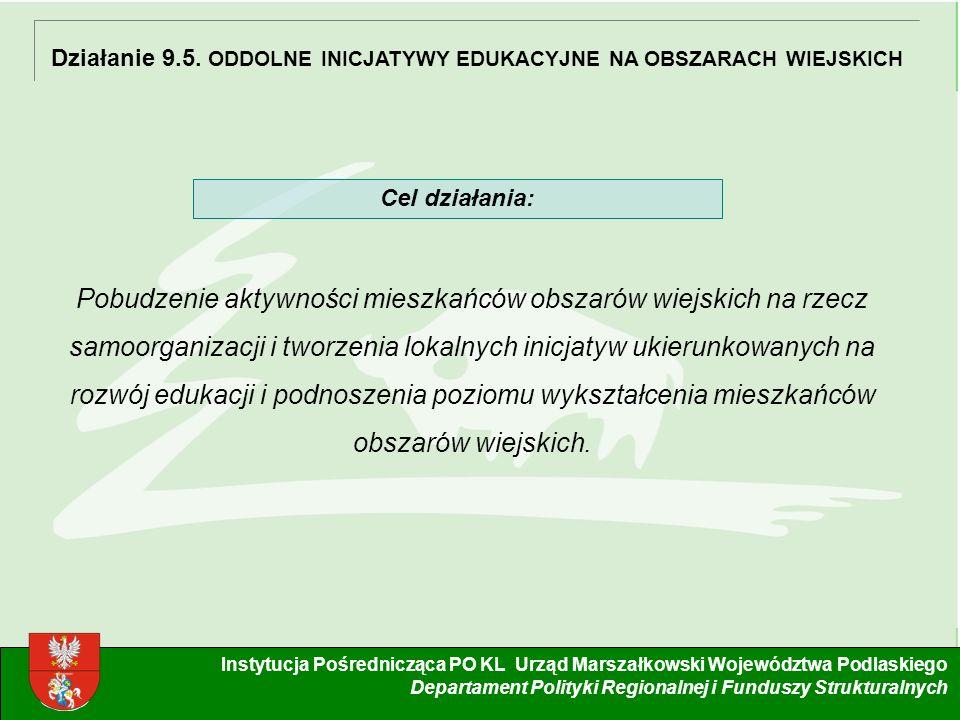 5 Instytucja Pośrednicząca PO KL Urząd Marszałkowski Województwa Podlaskiego Departament Polityki Regionalnej i Funduszy Strukturalnych Działanie 9.5.