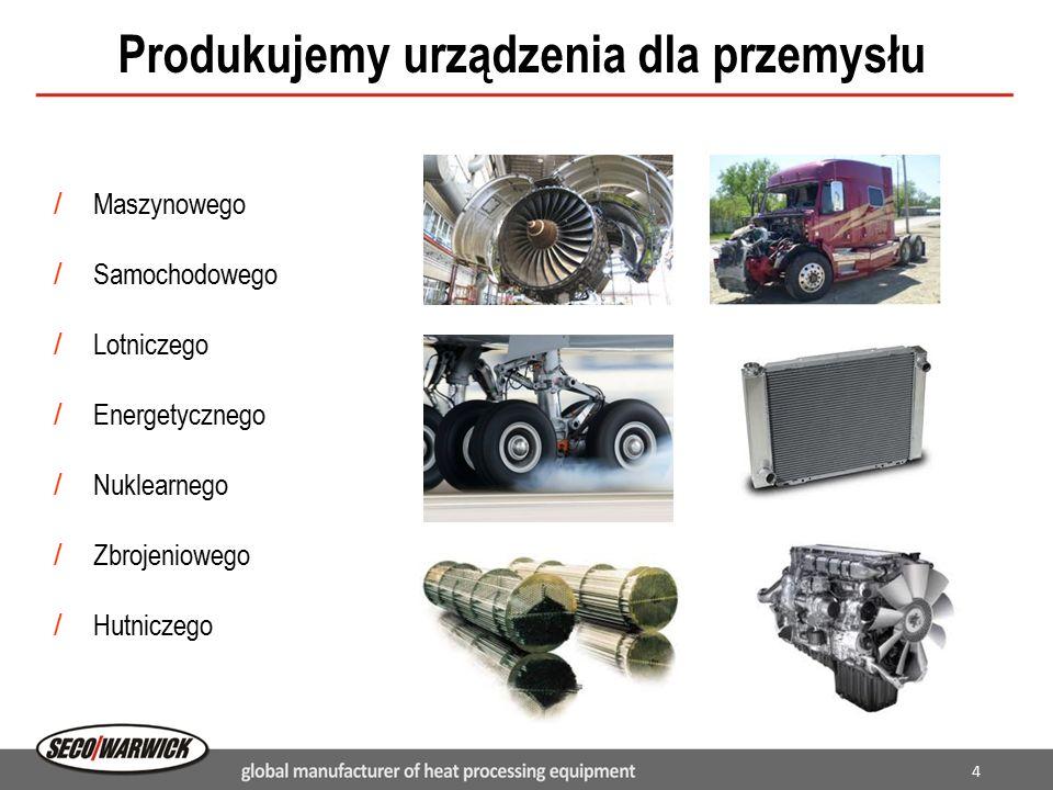 4 Produkujemy urządzenia dla przemysłu / Maszynowego / Samochodowego / Lotniczego / Energetycznego / Nuklearnego / Zbrojeniowego / Hutniczego