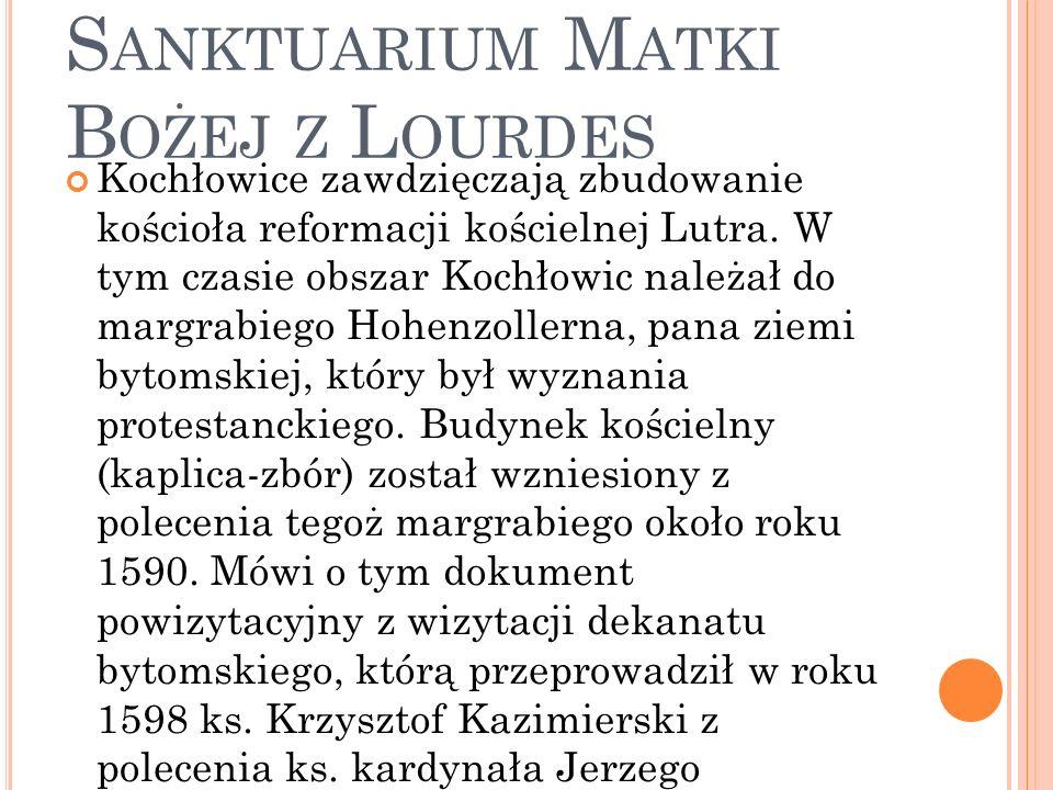 R UDA Ś LĄSKA - K OCHŁOWICE - S ANKTUARIUM M ATKI B OŻEJ Z L OURDES Kochłowice zawdzięczają zbudowanie kościoła reformacji kościelnej Lutra.