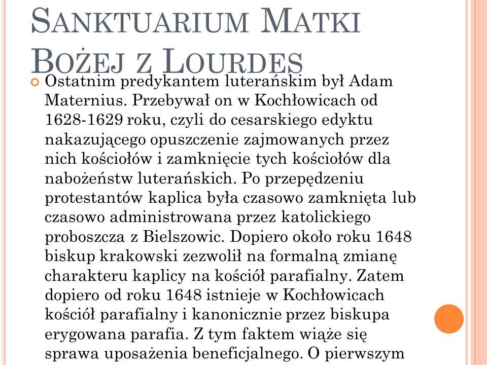 R UDA Ś LĄSKA - K OCHŁOWICE - S ANKTUARIUM M ATKI B OŻEJ Z L OURDES Ostatnim predykantem luterańskim był Adam Maternius.