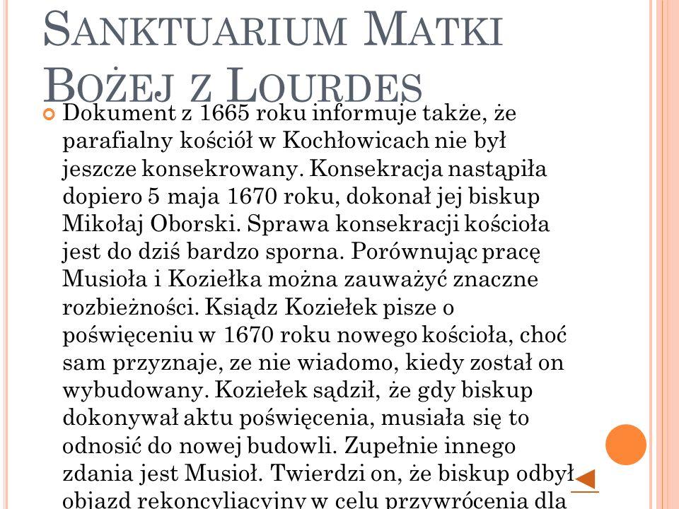 R UDA Ś LĄSKA - K OCHŁOWICE - S ANKTUARIUM M ATKI B OŻEJ Z L OURDES Dokument z 1665 roku informuje także, że parafialny kościół w Kochłowicach nie był jeszcze konsekrowany.