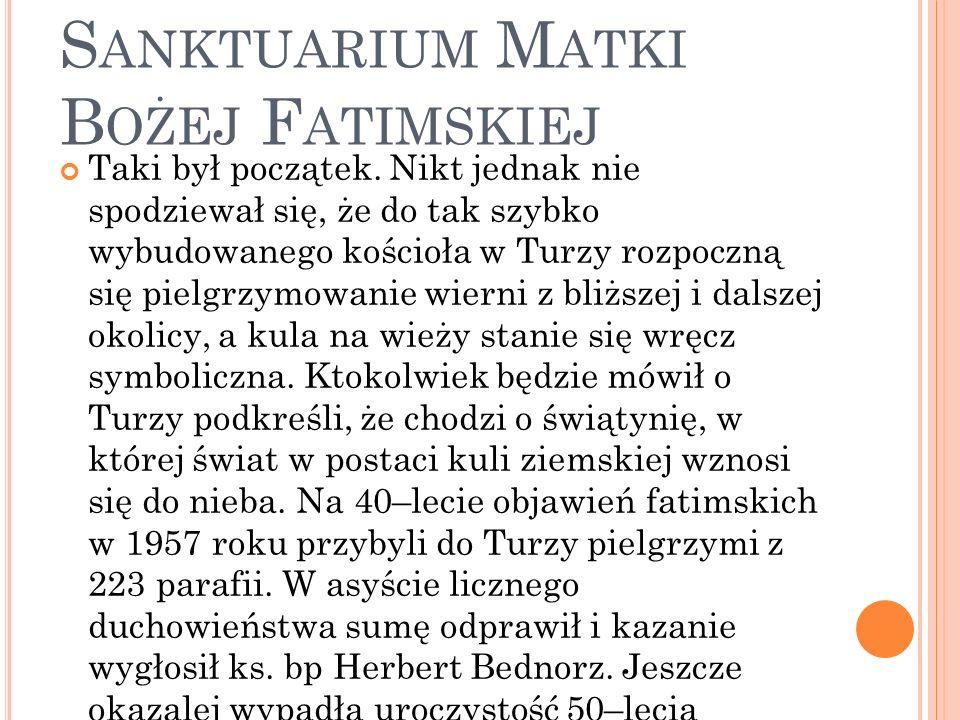 T URZA Ś LĄSKA - S ANKTUARIUM M ATKI B OŻEJ F ATIMSKIEJ Taki był początek.