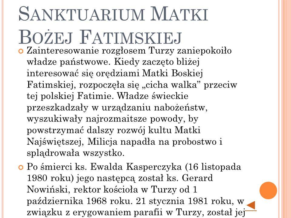 T URZA Ś LĄSKA - S ANKTUARIUM M ATKI B OŻEJ F ATIMSKIEJ Zainteresowanie rozgłosem Turzy zaniepokoiło władze państwowe.