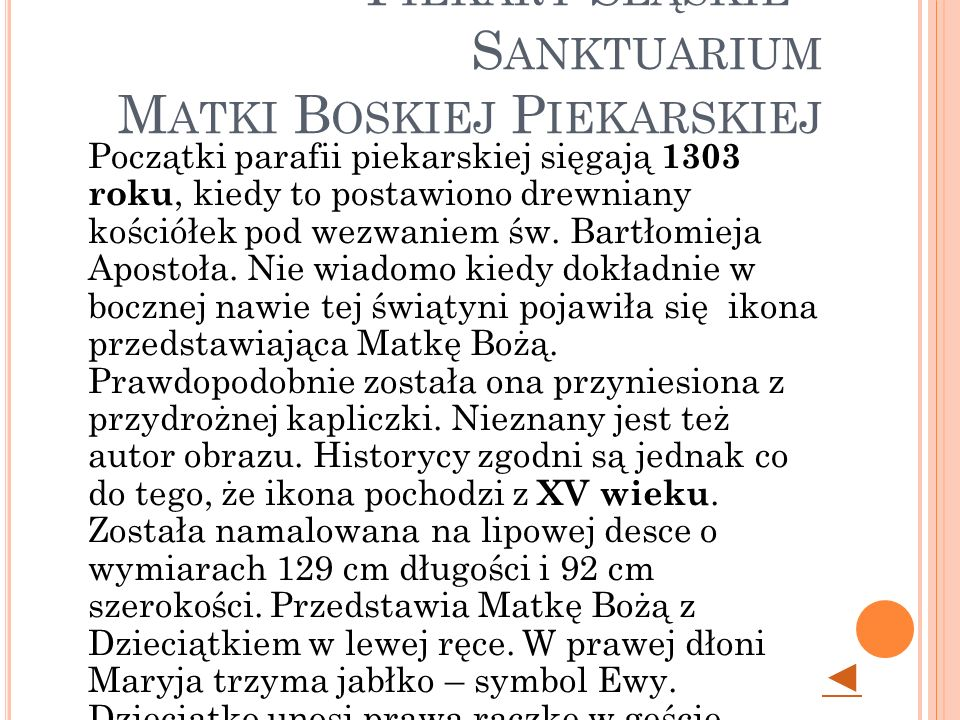 P IEKARY Ś LĄSKIE - S ANKTUARIUM M ATKI B OSKIEJ P IEKARSKIEJ Początki parafii piekarskiej sięgają 1303 roku, kiedy to postawiono drewniany kościółek pod wezwaniem św.