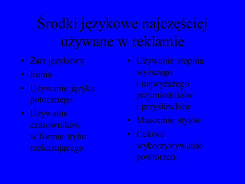Rytm i rym Wykorzystywanie wieloznaczności wyrazów (polisemia) Aluzja Neologizm Zaskakujące porównanie Skrót myślowy Stylizacja Wykorzystywanie znanych przysłów i powiedzeń