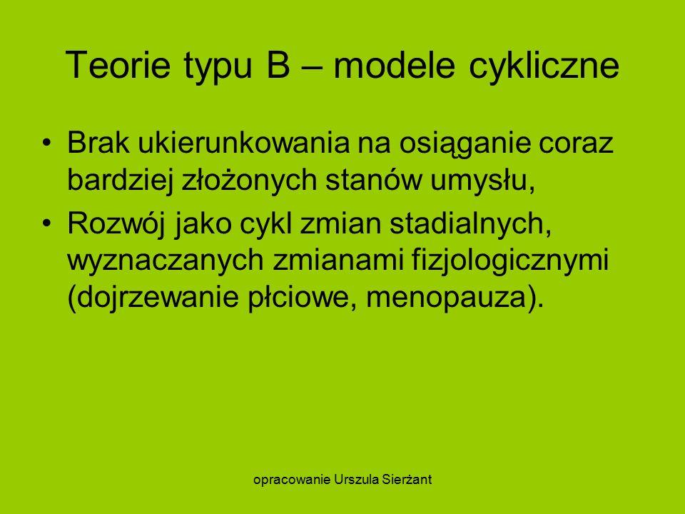 Teorie typu B – modele cykliczne Brak ukierunkowania na osiąganie coraz bardziej złożonych stanów umysłu, Rozwój jako cykl zmian stadialnych, wyznaczanych zmianami fizjologicznymi (dojrzewanie płciowe, menopauza).