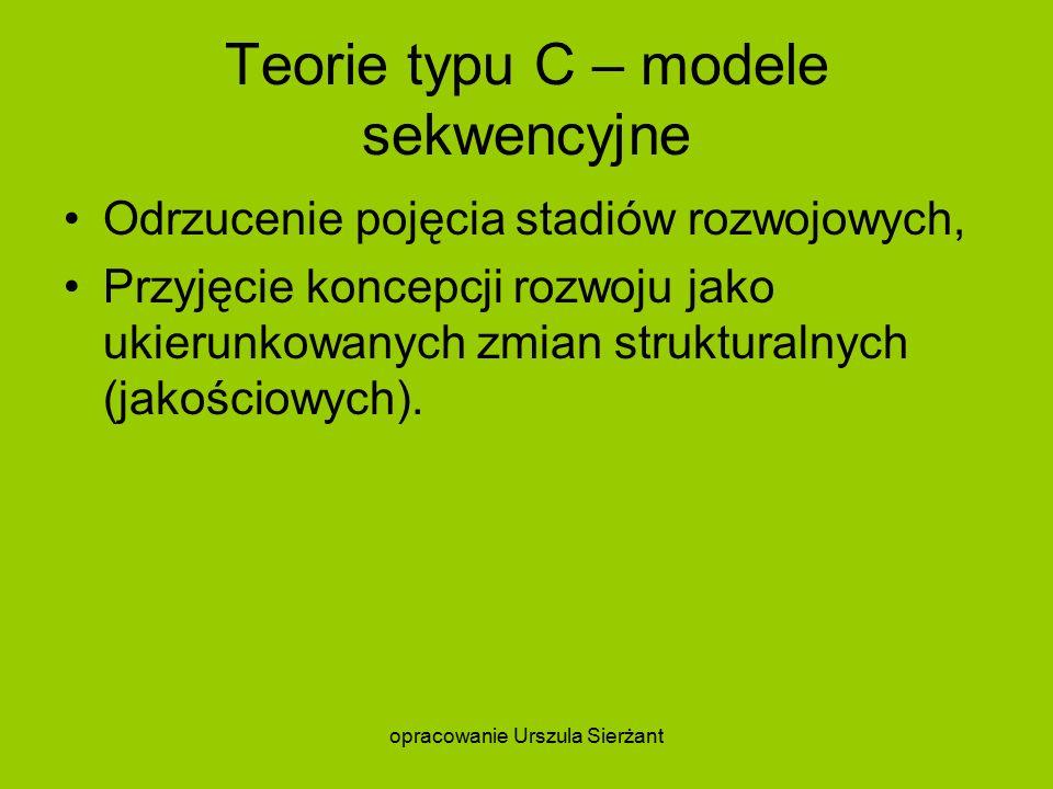 Teorie typu C – modele sekwencyjne Odrzucenie pojęcia stadiów rozwojowych, Przyjęcie koncepcji rozwoju jako ukierunkowanych zmian strukturalnych (jakościowych).