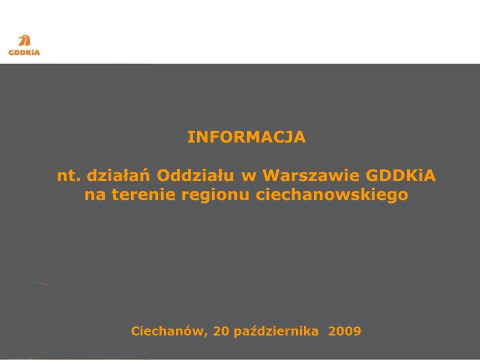 Zadania planowane do realizacji w latach 2014 – 2020 (drugi budżet unijny) Inwestycje -DK 50 Ciechanów – Płońsk długość odcinka – 16,8 km wartość zadania – 84 mln zł -DK 61 Serock – Pułtusk długość odcinka – 13,5 km wartość zadania – 101,3 mln zł -DK 62 Wyszogród – Serock długość odcinka – 70 km wartość zadania – 700 mln zł