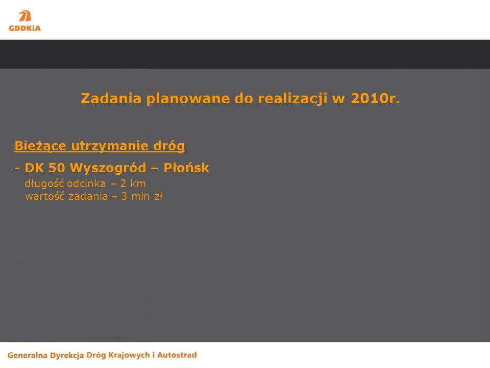 Zadania planowane do realizacji na lata 2011 - 2013 Inwestycje - S-7 granica województwa warmińsko-mazurskiego – Płońsk - S-7 Płońsk - Czosnów
