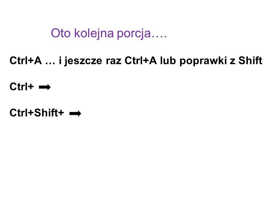 Oto kolejna porcja…. Ctrl+A … i jeszcze raz Ctrl+A lub poprawki z Shift Ctrl+ Ctrl+Shift+