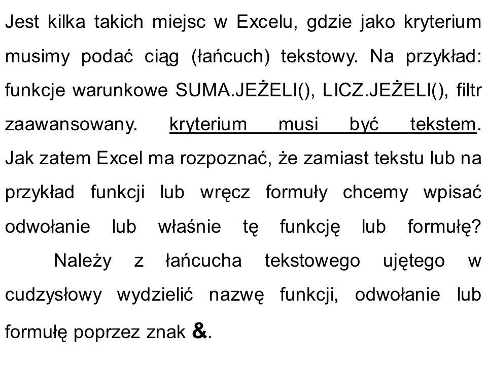 Jest kilka takich miejsc w Excelu, gdzie jako kryterium musimy podać ciąg (łańcuch) tekstowy.