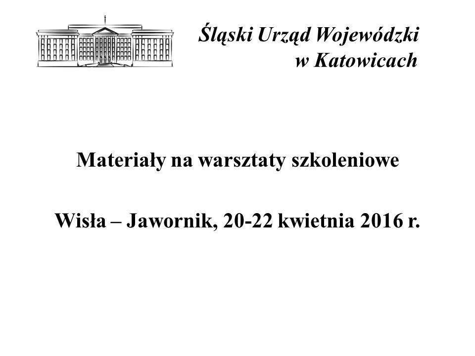 Śląski Urząd Wojewódzki w Katowicach Materiały na warsztaty szkoleniowe Wisła – Jawornik, 20-22 kwietnia 2016 r.