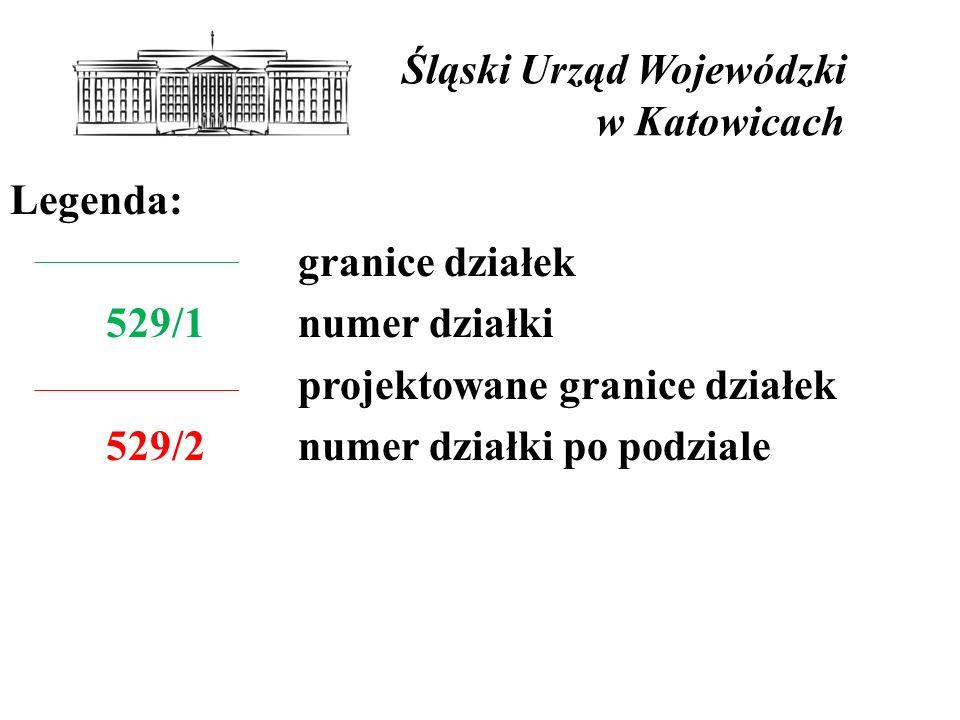 Śląski Urząd Wojewódzki w Katowicach Legenda: granice działek 529/1numer działki projektowane granice działek 529/2 numer działki po podziale