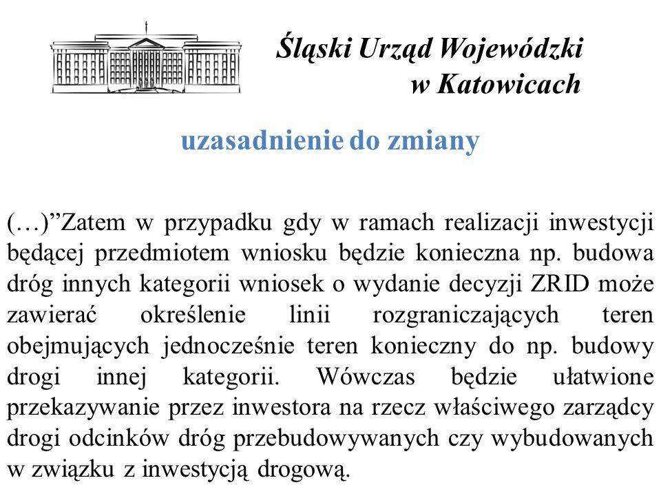 Śląski Urząd Wojewódzki w Katowicach uzasadnienie do zmiany (…) Zatem w przypadku gdy w ramach realizacji inwestycji będącej przedmiotem wniosku będzie konieczna np.