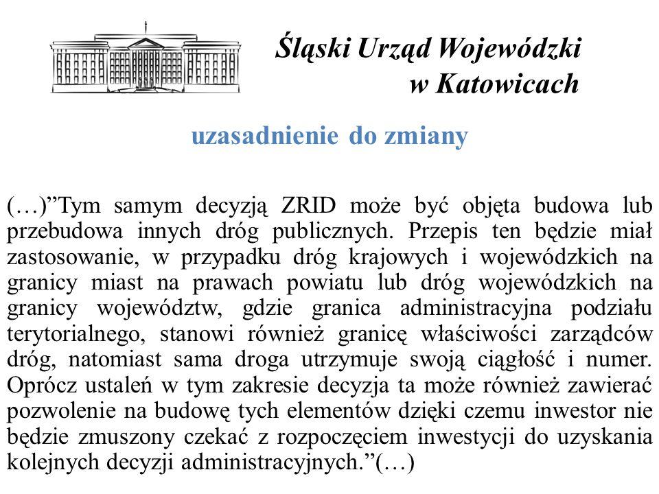 Śląski Urząd Wojewódzki w Katowicach uzasadnienie do zmiany (…) Tym samym decyzją ZRID może być objęta budowa lub przebudowa innych dróg publicznych.