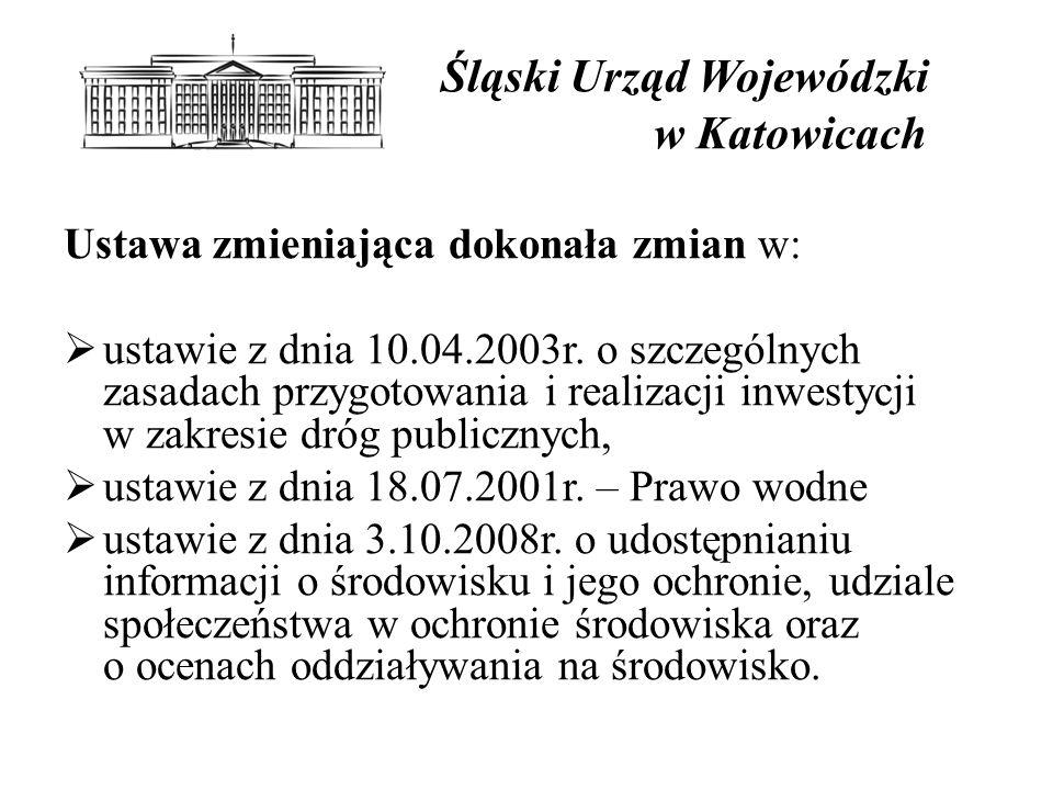 Śląski Urząd Wojewódzki w Katowicach Ustawa zmieniająca dokonała zmian w:  ustawie z dnia 10.04.2003r.