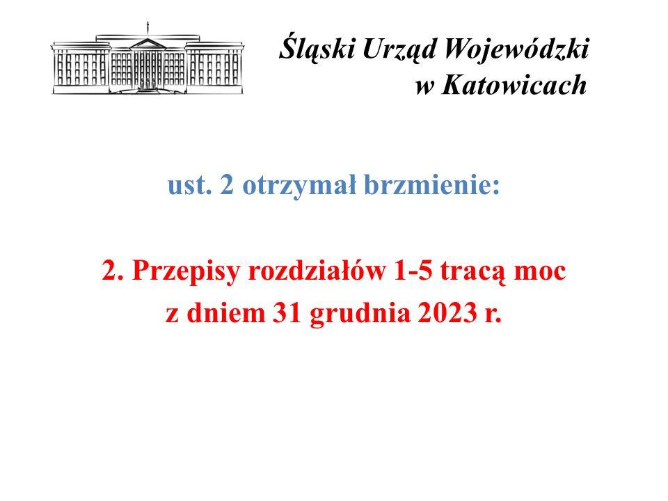 ust. 2 otrzymał brzmienie: 2. Przepisy rozdziałów 1-5 tracą moc z dniem 31 grudnia 2023 r.