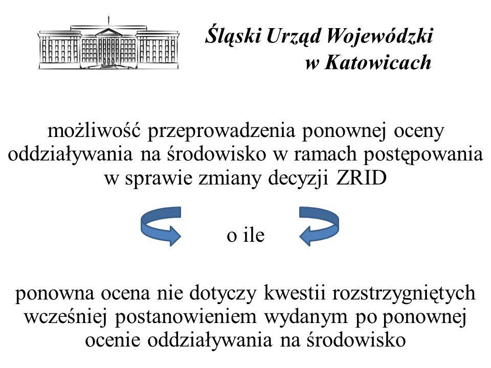 Śląski Urząd Wojewódzki w Katowicach możliwość przeprowadzenia ponownej oceny oddziaływania na środowisko w ramach postępowania w sprawie zmiany decyzji ZRID o ile ponowna ocena nie dotyczy kwestii rozstrzygniętych wcześniej postanowieniem wydanym po ponownej ocenie oddziaływania na środowisko