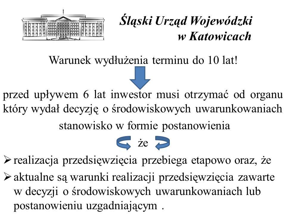 Śląski Urząd Wojewódzki w Katowicach Warunek wydłużenia terminu do 10 lat.