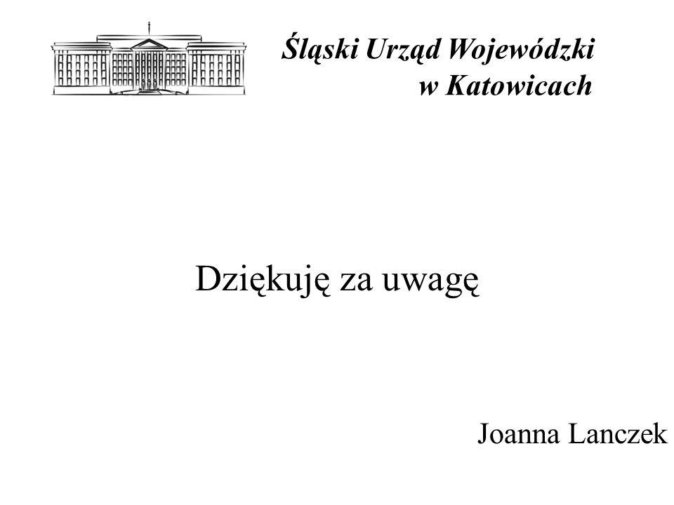 Śląski Urząd Wojewódzki w Katowicach Dziękuję za uwagę Joanna Lanczek