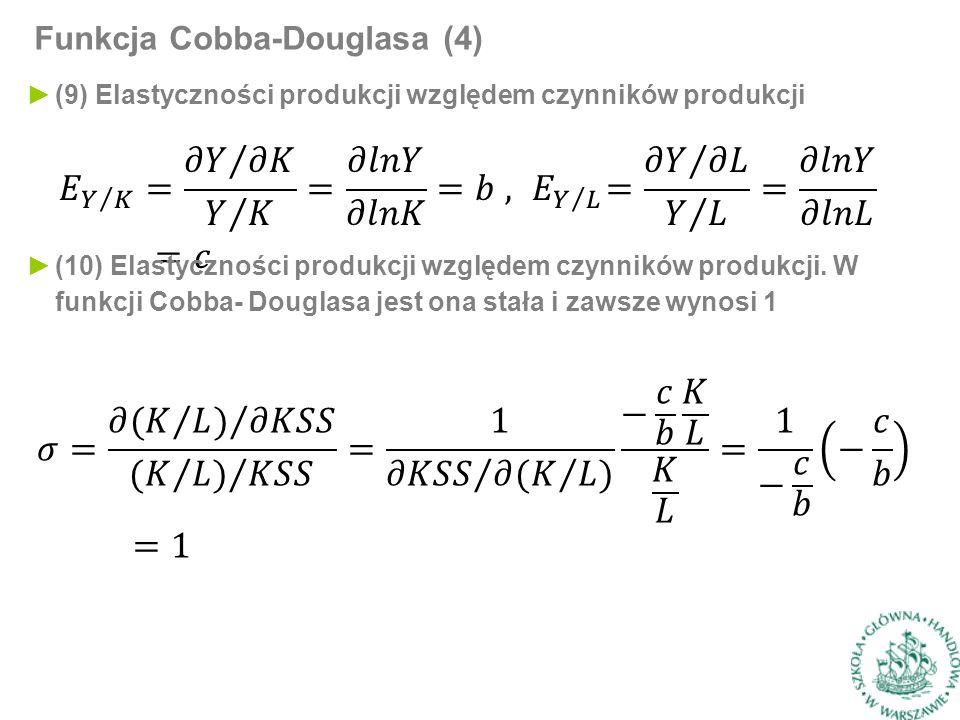 Funkcja Cobba-Douglasa (4) ►(9) Elastyczności produkcji względem czynników produkcji ►(10) Elastyczności produkcji względem czynników produkcji.