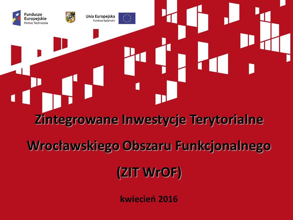 Zintegrowane Inwestycje Terytorialne Wrocławskiego Obszaru Funkcjonalnego (ZIT WrOF) kwiecień 2016